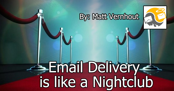 Email Delivery is like a Night Club by Matt Vernhout @emailkarma
