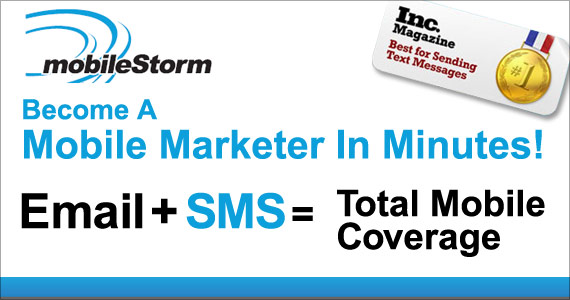 MobileStorm: Become a mobile marketer in minutes! Email plus SMS marketing made easy! Total mobile marketing coverage!