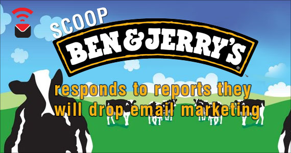 SCOOP: Ben & Jerry's responds to claims that they will drop email marketing