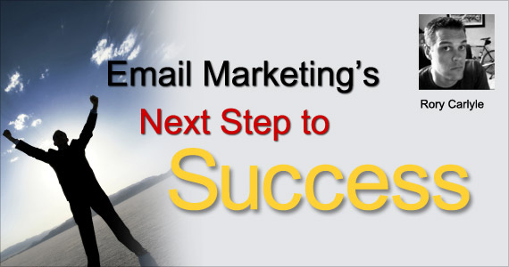 Email Marketings Next Step to Success by Rory Carlyle @rorycarlyle