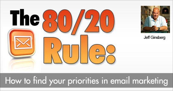 The 80/20 Rule: How to find your priorities in email marketing by Jeff Ginsberg @dad_ftw