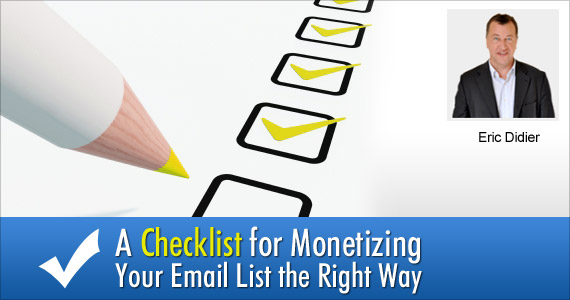 A Checklist for Monetizing Your Email List the Right Way by Eric Didier @ericdidier