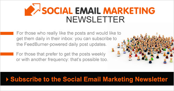 Social Email Marketing Newsletter For those who really like the posts and would to get them daily in their inbox: you can subscribe to the feedburner-powered daily post updates. For those that prefer to get the posts weekly or with another frequency: that's possible too. Subscribe to the Social Email Marketing Newsletter.