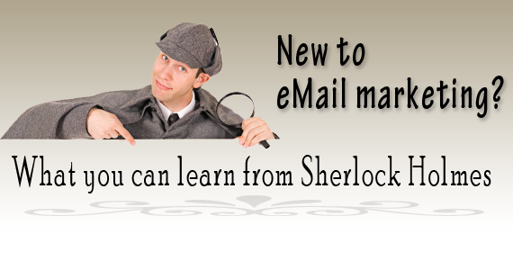 New to eMail marketing? What you can learn from Sherlock Holmes