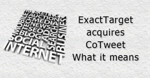ExactTarget acquires CoTweet - what it means to email marketing
