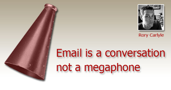 Email is a Conversation - Not a Megaphone