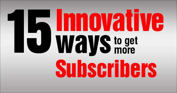 15 innovative ways to get more subscribers