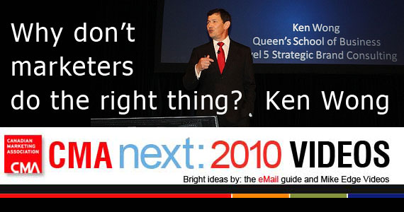 CMA Next 2010: Ken Wong - Why Don't Marketers Do the Right Thing?
