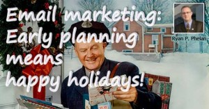 Email Marketing: Early Planning Means Happy Holidays