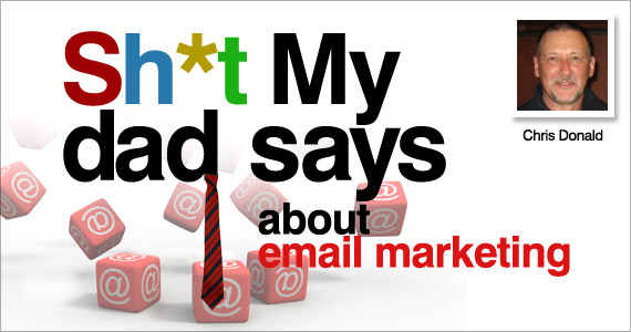 Sh*t My Dad Says About Email Marketing