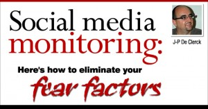 Social media monitoring: Here's how to eliminate your fear factors