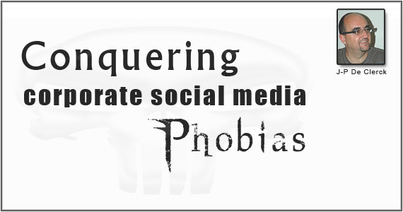 Social Marketing : Conquering Social Media Corporate Phobias
