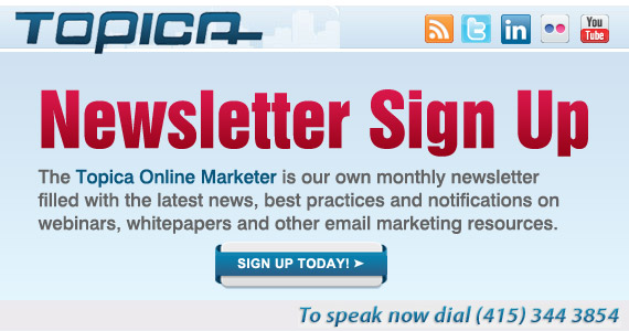 Topica - Sign up for our monthly newsletter