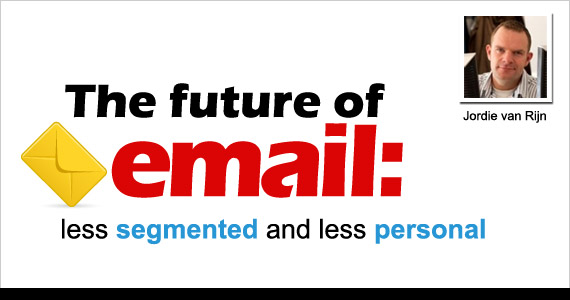 The future of email: less segmented and less personal Marketeers always look around: what is the competition doing? What is the industry doing? It's part of their job to know the market. E-mail marketeers also need to know their battleground: the inbox. I'll give you a look at the average inbox in 2011: less segmented and less personal.