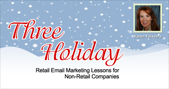 Karen Talavera - Three Holiday Retail Email Marketing Lessons for Non-Retail Companies