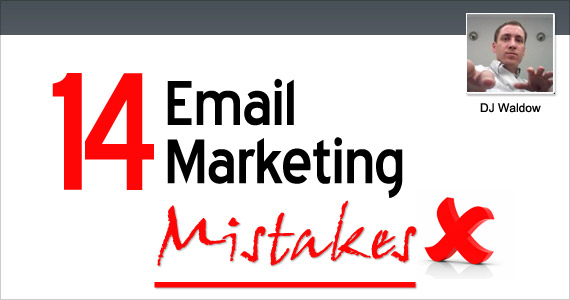 14 Email Marketing Mistakes by @djwaldow of Blue Sky Factory