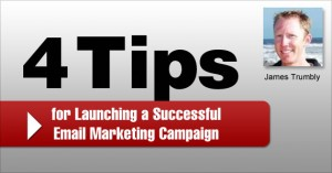4 Tips for Launching a Successful Email Marketing Campaign by James Trumbly @econnectemail