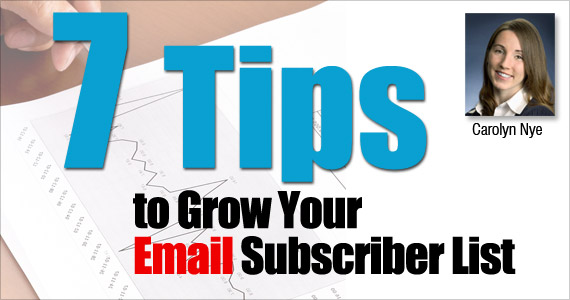 7 Tips to Grow Your Email Subscriber List by Carolyn Nye @CareNye