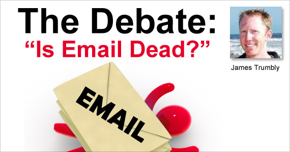 "The Debate: ""Is Email Dead?"" by James Trumbly"