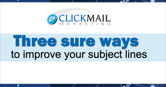 Three sure ways to improve your subject lines by Clickmail