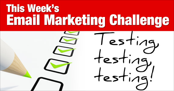 This week's Email Marketing Challenge is Testing, testing, testing!