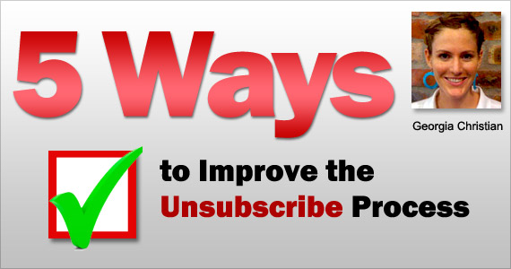 5 Ways to Improve the Unsubscribe Process by Georgia Christian @mailblaze