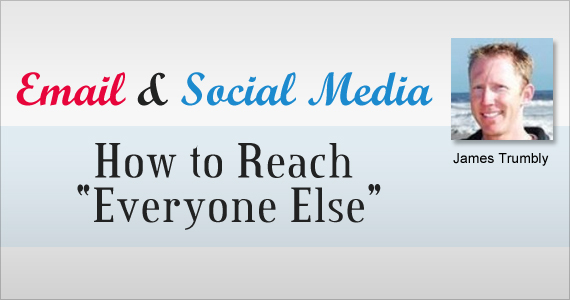 Email and Social Media: How to Reach Everyone Else