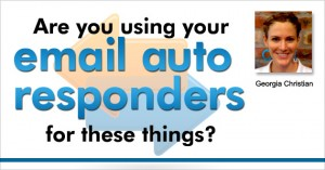Are you using your email auto responders for these things?