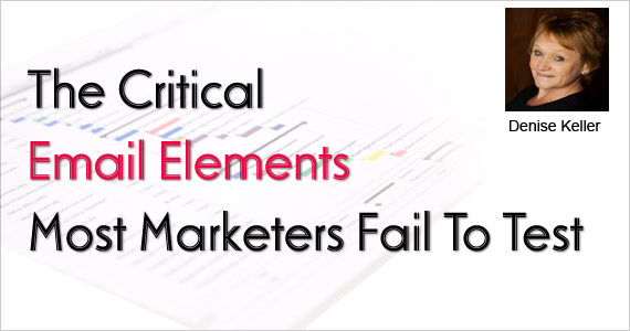 Critical Email Elements Most Marketers Fail To Test by Denise Keller @benchmarkemail