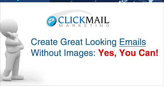 Create Great Looking Emails Without Images: Yes, You Can!