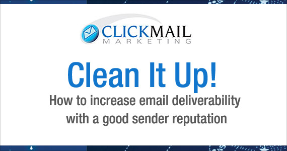 Clean it Up! How to increase email deliverability with a good sender reputation by Marco Marini @ClickMail