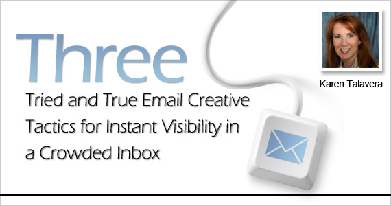 Three Tried and True Email Creative Tactics for Instant Visibility in a Crowded Inbox