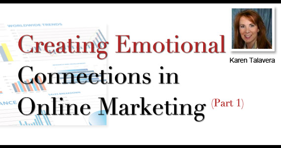 Online Marketing Success 101: Creating Emotional Connections (part 1) By Karen Talavera