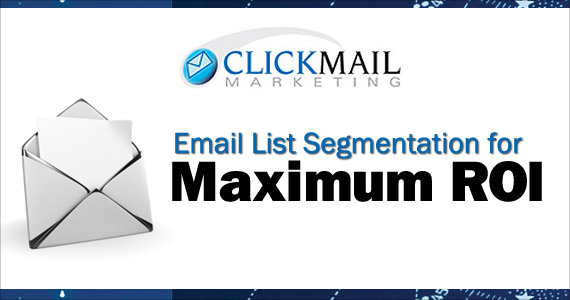 Email List Segmentation for Maximum ROI by Marco Marini @ClickMail