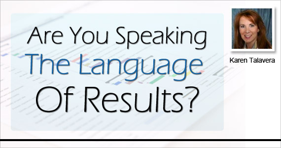 Are You Speaking The Language Of Results? By Karen Talavera