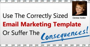 Use The Correctly Sized Email Marketing Template Or Suffer The Consequences!
