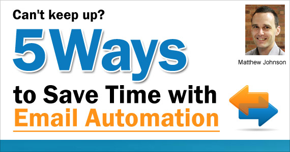 Can't keep up? 5 Ways to Save Time with Email Automation