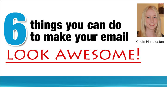 6 things you can do to make your email look awesome!