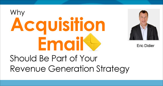 Why Acquisition Email Should Be Part of Your Revenue Generation Strategy by Eric Didier @ericdidier