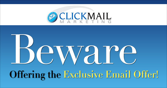 Clickmail - Beware Offering the Exclusive Email Offer!