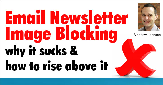 Email Newsletter Image Blocking – Why It Sucks and How to Rise Above It