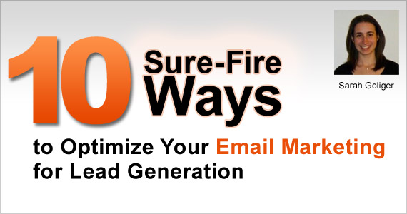 10 Sure-Fire Ways to Optimize Your Email Marketing for Lead Generation by Sarah Goliger @sarahbethgo