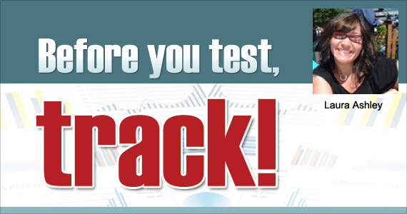 Before you test, track! By Laura Ashley @tailoredmail