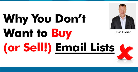 Why You Don't Want to Buy (or Sell!) Email Lists by Eric Didier @ericdidier