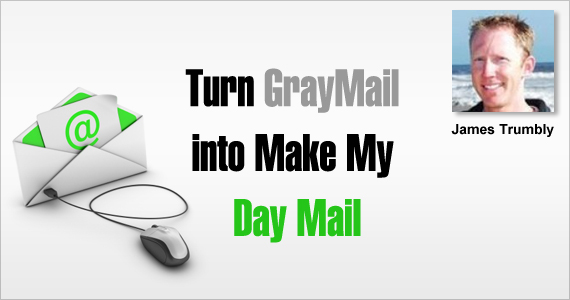 Turn GrayMail into Make My Day Mail by James Trumbly @econnectemail