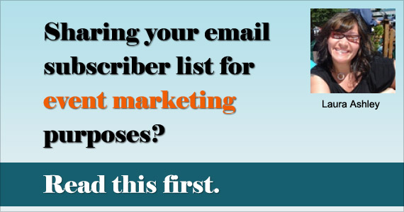 Sharing your email subscriber list for event marketing purposes? Read this first. by Laura Ashley @tailoredmail