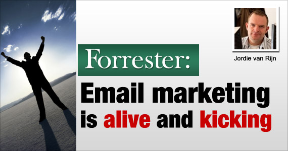 Forrester: Email marketing is alive and kicking by Jordie van Rijn @jvanrijn