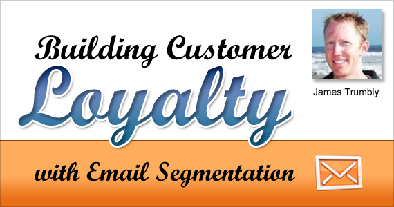 Building Customer Loyalty with Email Segmentation by James Trumbly @econnectemail