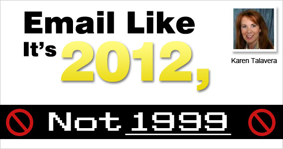 Email Like It's 2012, Not 1999 Karen Talavera @SyncMarketing