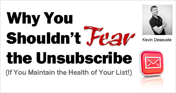 Why You Shouldn't Fear the Unsubscribe (If You Maintain the Health of Your List!) by Kevin Deseuste @KevinDeseuste